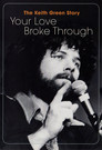 The Keith Green Story: Your Love broke through